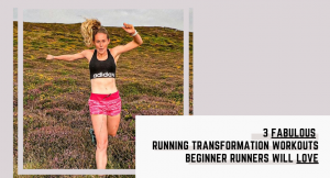 3 Fabulous Running Transformation Workouts Beginner Runners will Love