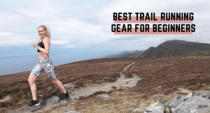 Best Trail Running Gear Beginner Runners need NOW!