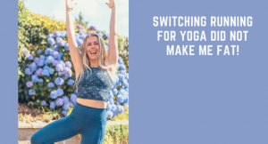 Switching Running for Yoga did not make me fat
